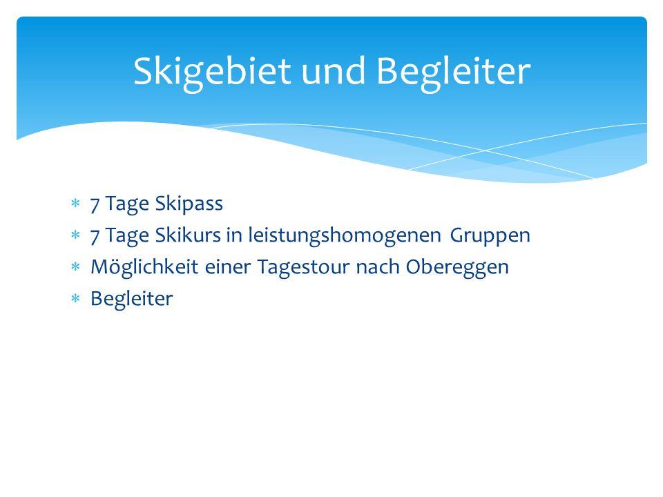 7 Tage Skipass 7 Tage Skikurs in leistungshomogenen Gruppen Möglichkeit einer Tagestour nach Obereggen Begleiter Skigebiet und Begleiter Skigebiet