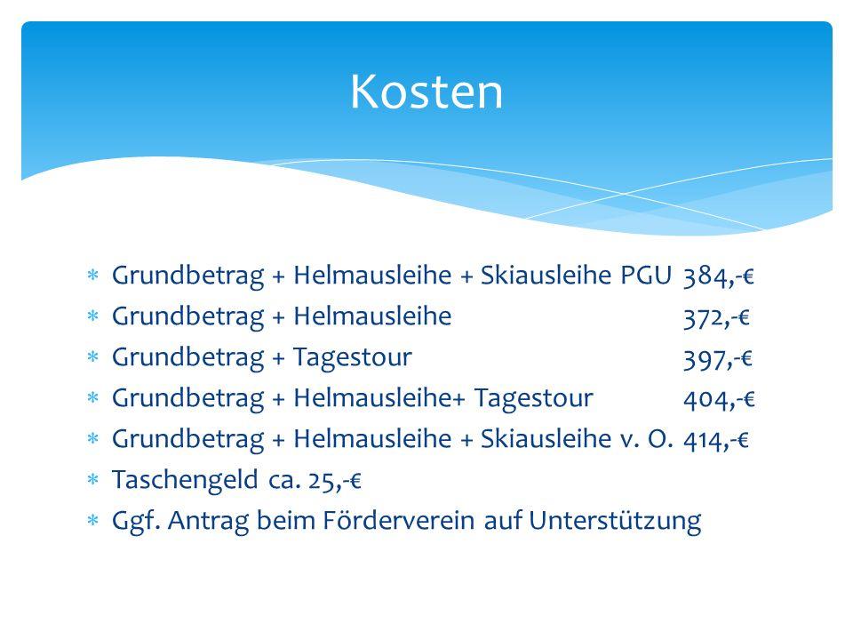 Grundbetrag + Helmausleihe + Skiausleihe PGU384,- Grundbetrag + Helmausleihe372,- Grundbetrag + Tagestour397,- Grundbetrag + Helmausleihe+ Tagestour404,- Grundbetrag + Helmausleihe + Skiausleihe v.