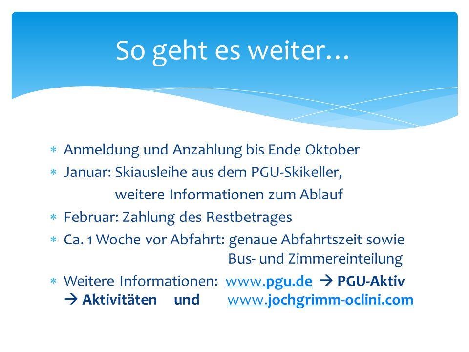 Anmeldung und Anzahlung bis Ende Oktober Januar: Skiausleihe aus dem PGU-Skikeller, weitere Informationen zum Ablauf Februar: Zahlung des Restbetrages Ca.