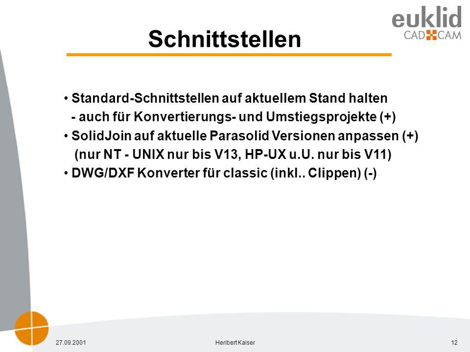 27.09.2001Heribert Kaiser12 Schnittstellen Standard-Schnittstellen auf aktuellem Stand halten - auch für Konvertierungs- und Umstiegsprojekte (+) SolidJoin auf aktuelle Parasolid Versionen anpassen (+) (nur NT - UNIX nur bis V13, HP-UX u.U.