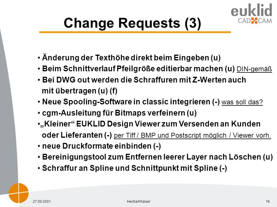 27.09.2001Heribert Kaiser16 Change Requests (3) Änderung der Texthöhe direkt beim Eingeben (u) Beim Schnittverlauf Pfeilgröße editierbar machen (u) DIN-gemäß Bei DWG out werden die Schraffuren mit Z-Werten auch mit übertragen (u) (f) Neue Spooling-Software in classic integrieren (-) was soll das.