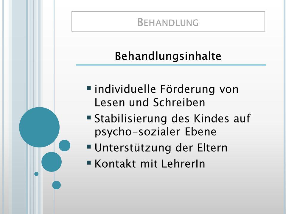 B EHANDLUNG Behandlungsinhalte individuelle Förderung von Lesen und Schreiben Stabilisierung des Kindes auf psycho-sozialer Ebene Unterstützung der El