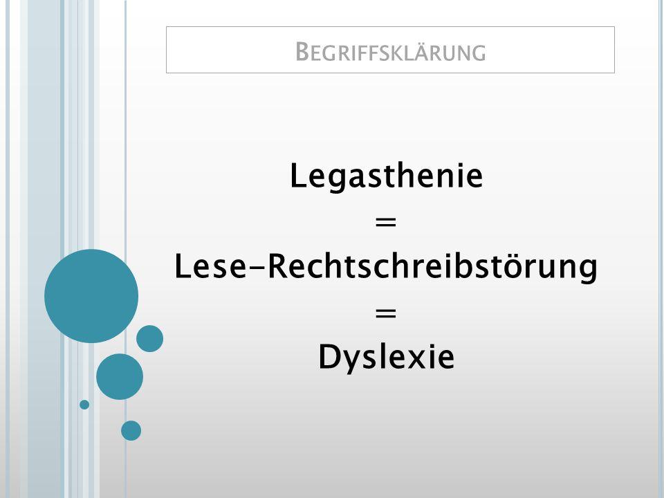 B EGRIFFSKLÄRUNG Legasthenie = Lese-Rechtschreibstörung = Dyslexie