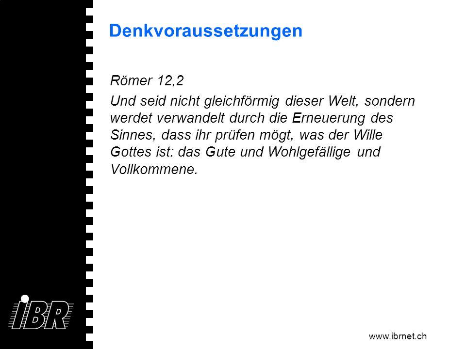 www.ibrnet.ch Römer 12,2 Und seid nicht gleichförmig dieser Welt, sondern werdet verwandelt durch die Erneuerung des Sinnes, dass ihr prüfen mögt, was