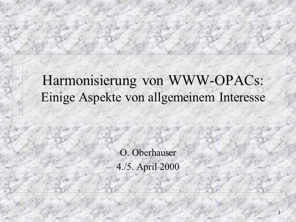 1 Harmonisierung von WWW-OPACs: Einige Aspekte von allgemeinem Interesse O.