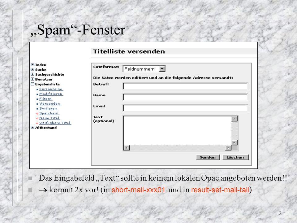 2 Spam-Fenster n Das Eingabefeld Text sollte in keinem lokalen Opac angeboten werden!.