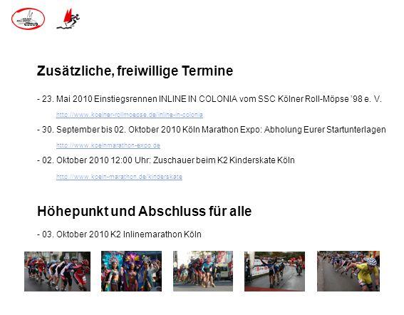 Zusätzliche, freiwillige Termine - 23. Mai 2010 Einstiegsrennen INLINE IN COLONIA vom SSC Kölner Roll-Möpse 98 e. V. http://www.koelner-rollmoepse.de/