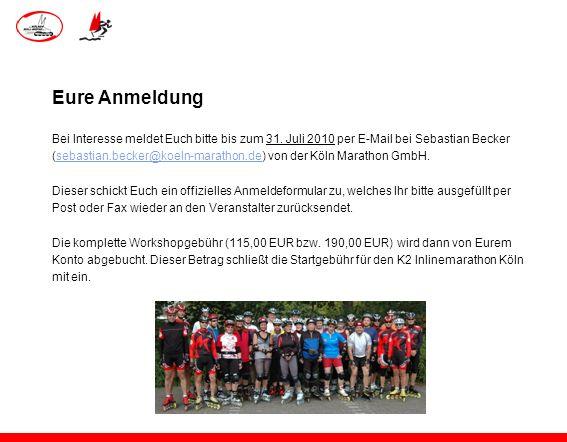 Eure Anmeldung Bei Interesse meldet Euch bitte bis zum 31. Juli 2010 per E-Mail bei Sebastian Becker (sebastian.becker@koeln-marathon.de) von der Köln
