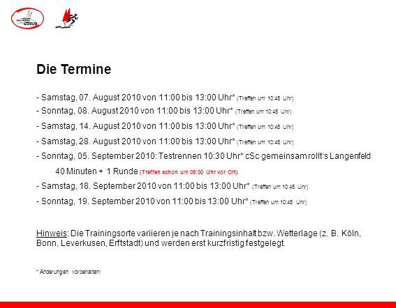 Die Termine - Samstag, 07. August 2010 von 11:00 bis 13:00 Uhr* (Treffen um 10:45 Uhr) - Sonntag, 08. August 2010 von 11:00 bis 13:00 Uhr* (Treffen um