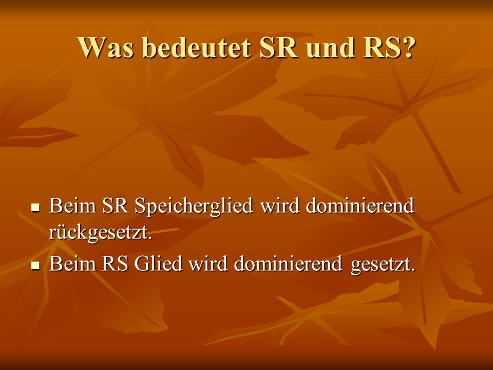 Was bedeutet SR und RS? Beim SR Speicherglied wird dominierend rückgesetzt. Beim SR Speicherglied wird dominierend rückgesetzt. Beim RS Glied wird dom