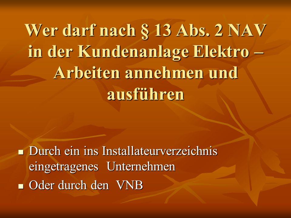 Wer darf nach § 13 Abs. 2 NAV in der Kundenanlage Elektro – Arbeiten annehmen und ausführen Durch ein ins Installateurverzeichnis eingetragenes Untern