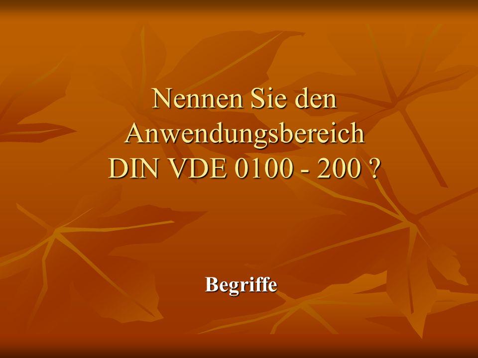 Nennen Sie den Anwendungsbereich DIN VDE 0100 - 200 ? Begriffe