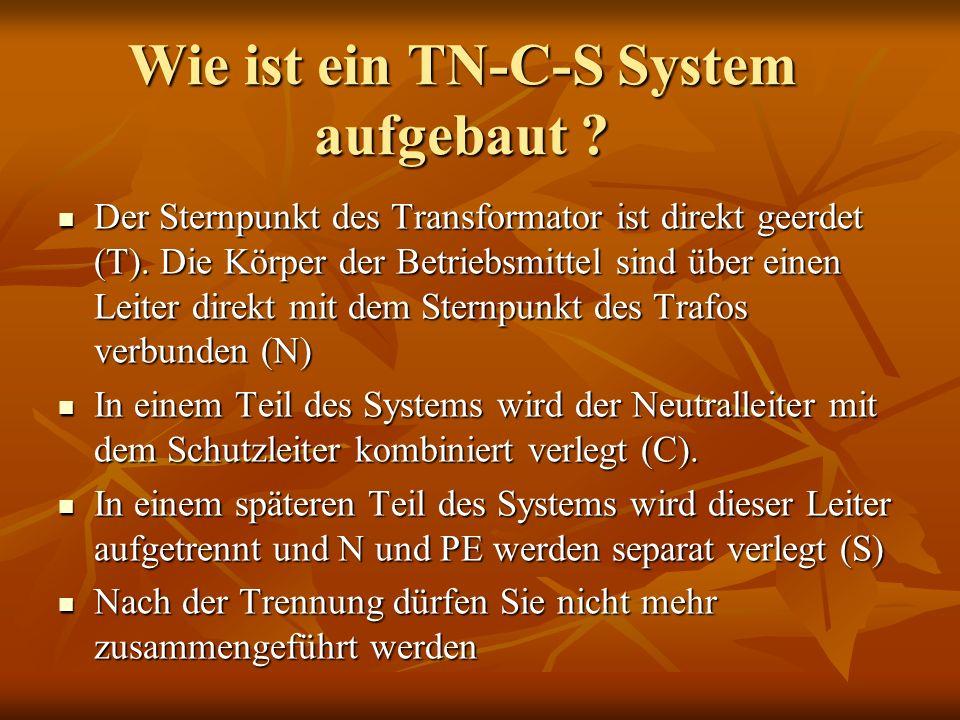 Wie ist ein TN-C-S System aufgebaut ? Der Sternpunkt des Transformator ist direkt geerdet (T). Die Körper der Betriebsmittel sind über einen Leiter di