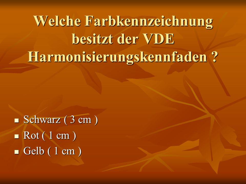 Welche Farbkennzeichnung besitzt der VDE Harmonisierungskennfaden ? Schwarz ( 3 cm ) Schwarz ( 3 cm ) Rot ( 1 cm ) Rot ( 1 cm ) Gelb ( 1 cm ) Gelb ( 1