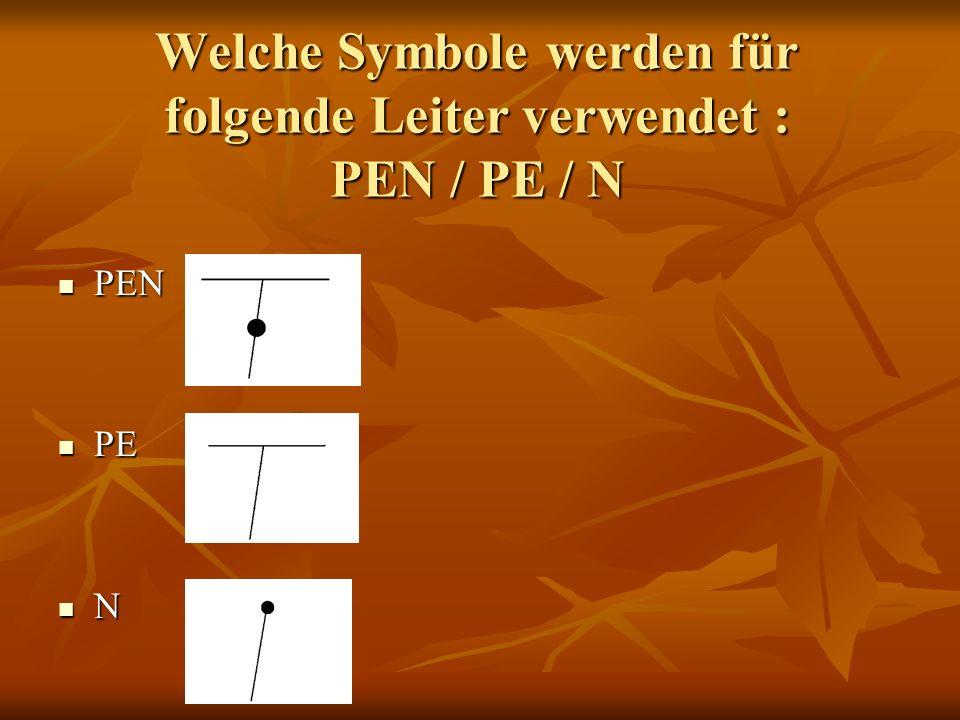 Welche Symbole werden für folgende Leiter verwendet : PEN / PE / N PEN PEN PE PE N