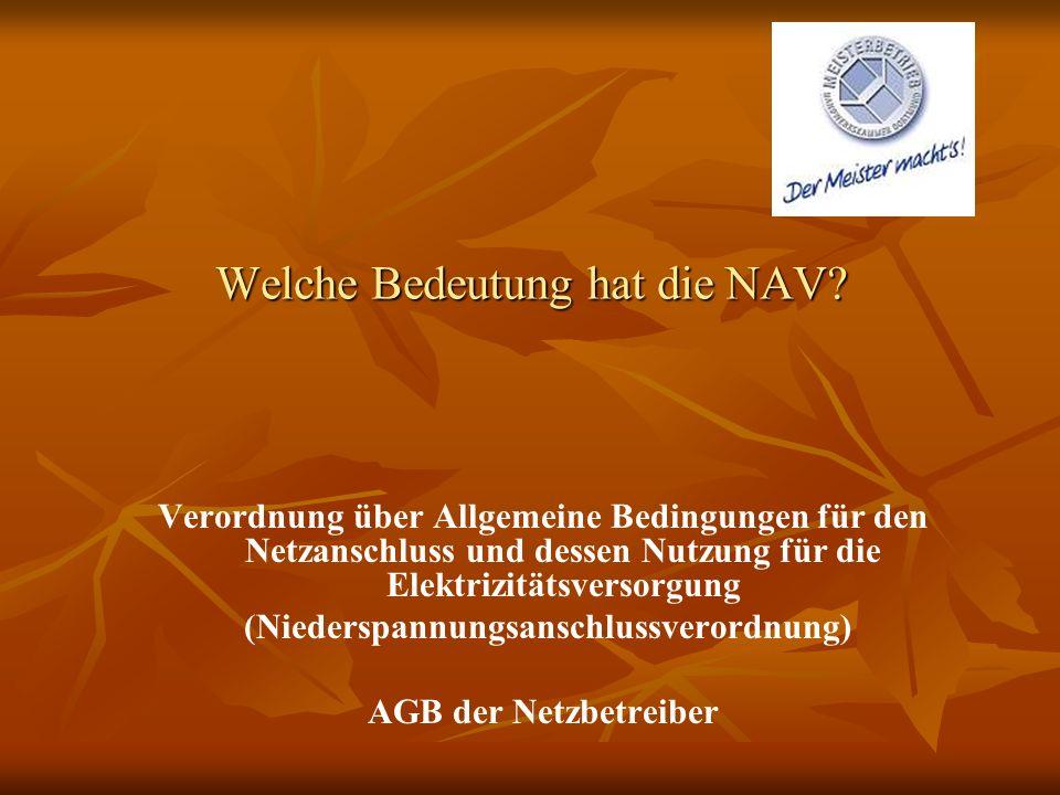 Welche Bedeutung hat die NAV? Verordnung über Allgemeine Bedingungen für den Netzanschluss und dessen Nutzung für die Elektrizitätsversorgung (Nieders