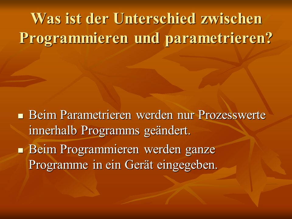 Was ist der Unterschied zwischen Programmieren und parametrieren? Beim Parametrieren werden nur Prozesswerte innerhalb Programms geändert. Beim Parame