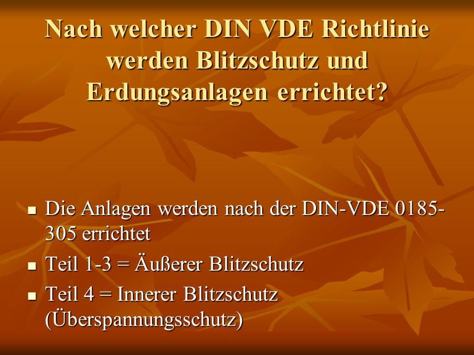 Nach welcher DIN VDE Richtlinie werden Blitzschutz und Erdungsanlagen errichtet? Die Anlagen werden nach der DIN-VDE 0185- 305 errichtet Die Anlagen w
