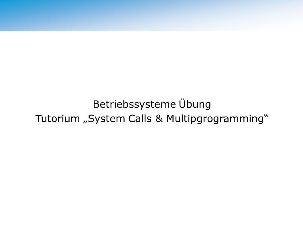 Betriebssysteme Übung Tutorium System Calls & Multipgrogramming