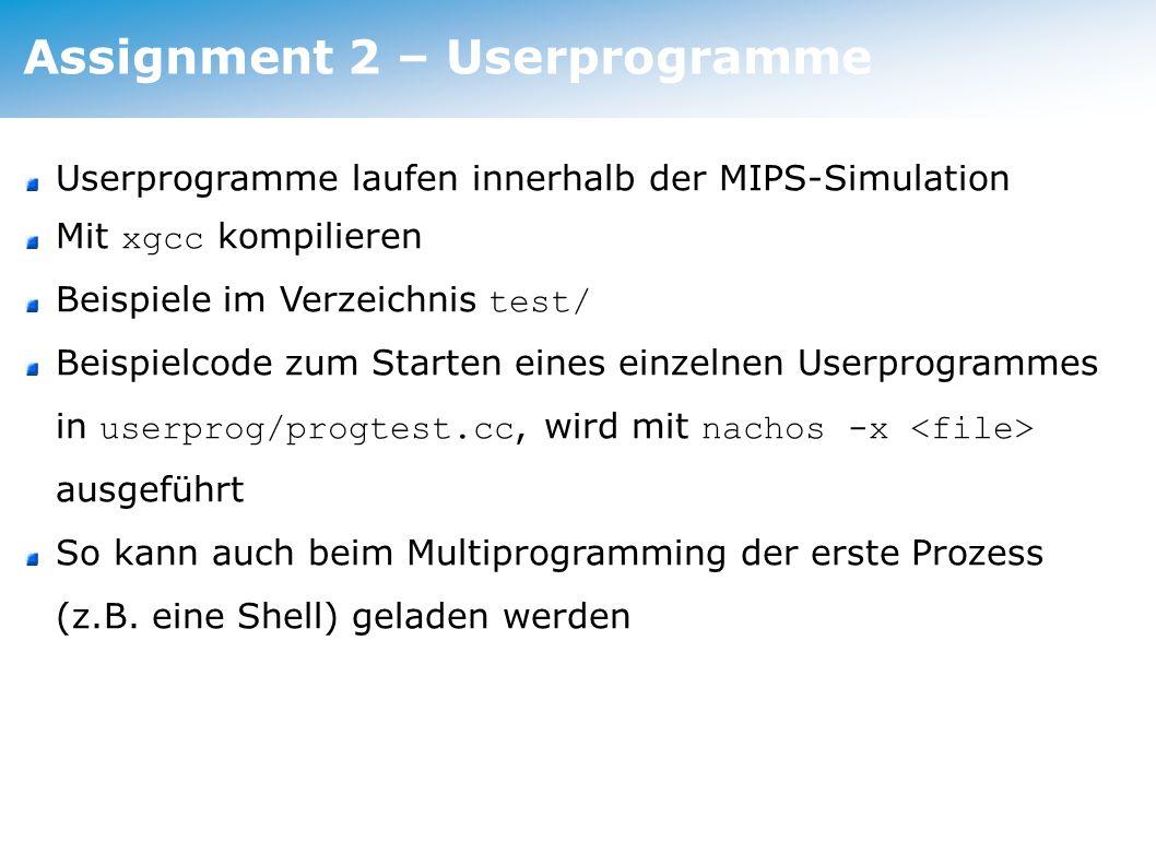 Task 1 – System Calls (1) Userprogramme laufen innerhalb der MIPS-Simulation Mit xgcc kompilieren Beispiele im Verzeichnis test/ Beispielcode zum Star