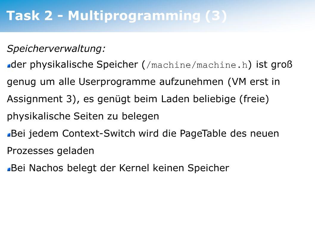 Task 3 – Exec mit Parameterübergabe Userprogramme sollen beim Start Parameter (einen String) übergeben bekommen Eine Möglichkeit: Parameter auf einer zusätzlichen Speicherseite im Adressraum des Programmes ablegen int main(char* argv) Der char* steht per Definition in CPU-Register 4.