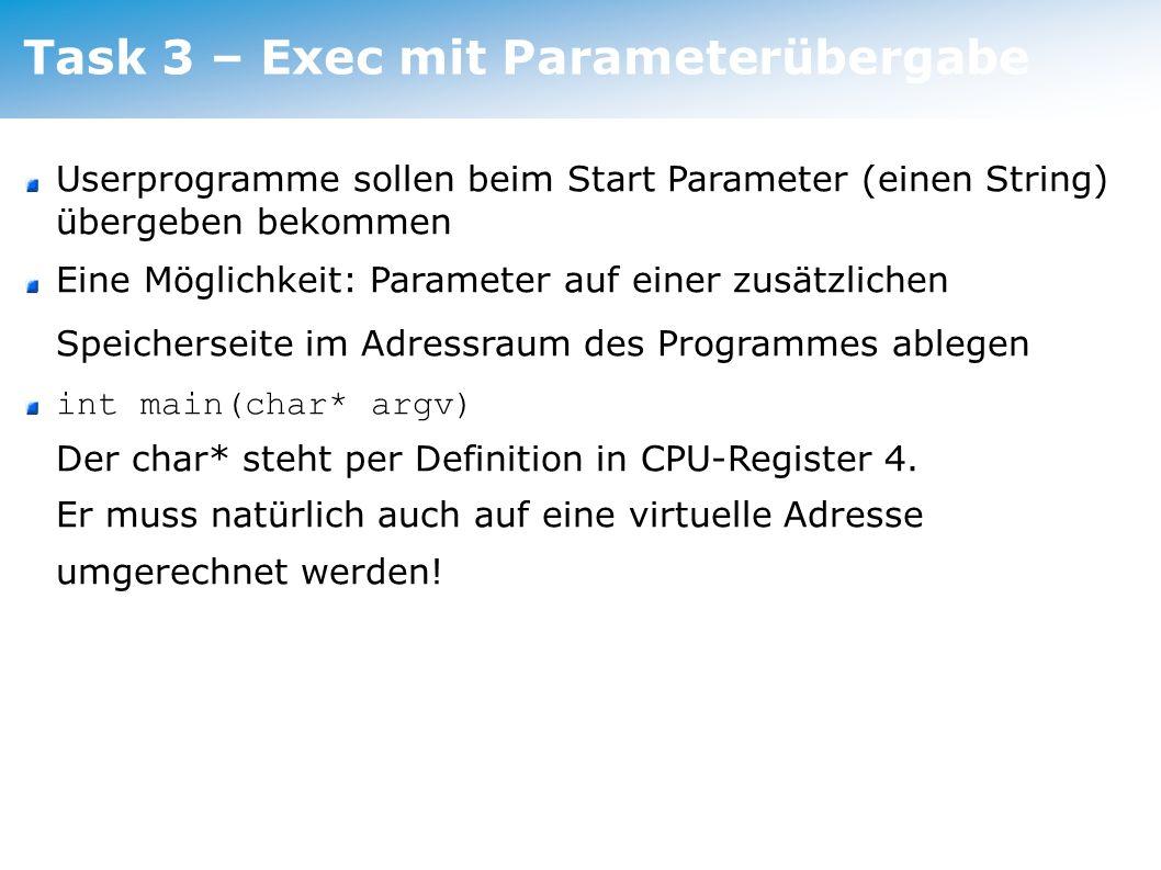 Task 3 – Exec mit Parameterübergabe Userprogramme sollen beim Start Parameter (einen String) übergeben bekommen Eine Möglichkeit: Parameter auf einer