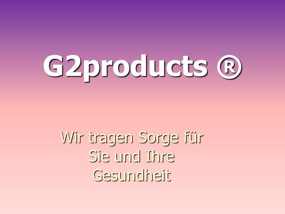 Wir tragen Sorge für Sie und Ihre Gesundheit G2products ®