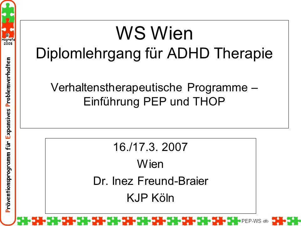 Präventionsprogramm für Expansives Problemverhalten Hogrefe 2005 © PEP-WS 1 WS Wien Diplomlehrgang für ADHD Therapie Verhaltenstherapeutische Programm