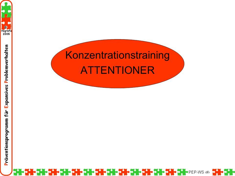 Präventionsprogramm für Expansives Problemverhalten Hogrefe 2005 © PEP-WS 75 Konzentrationstraining ATTENTIONER