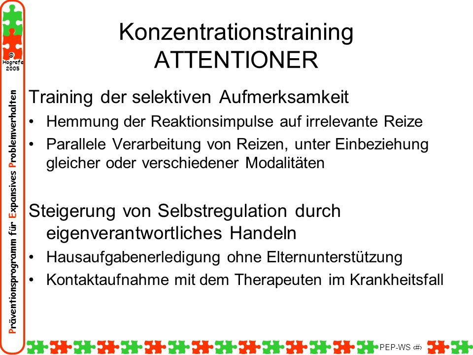 Präventionsprogramm für Expansives Problemverhalten Hogrefe 2005 © PEP-WS 77 Konzentrationstraining ATTENTIONER Training der selektiven Aufmerksamkeit