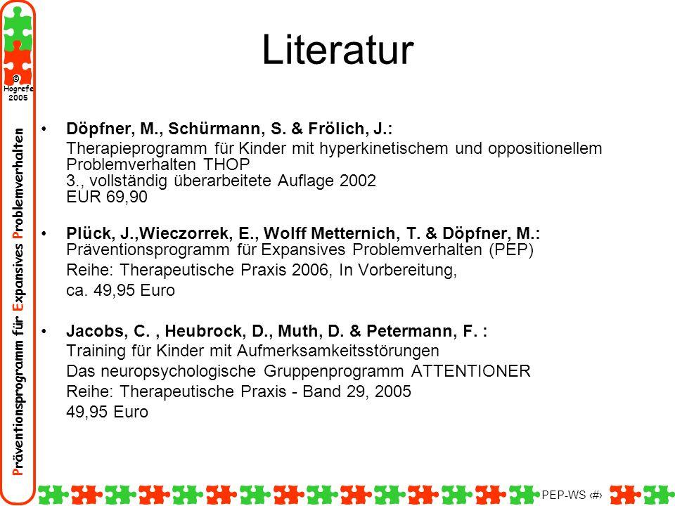 Präventionsprogramm für Expansives Problemverhalten Hogrefe 2005 © PEP-WS 81 Literatur Döpfner, M., Schürmann, S. & Frölich, J.: Therapieprogramm für