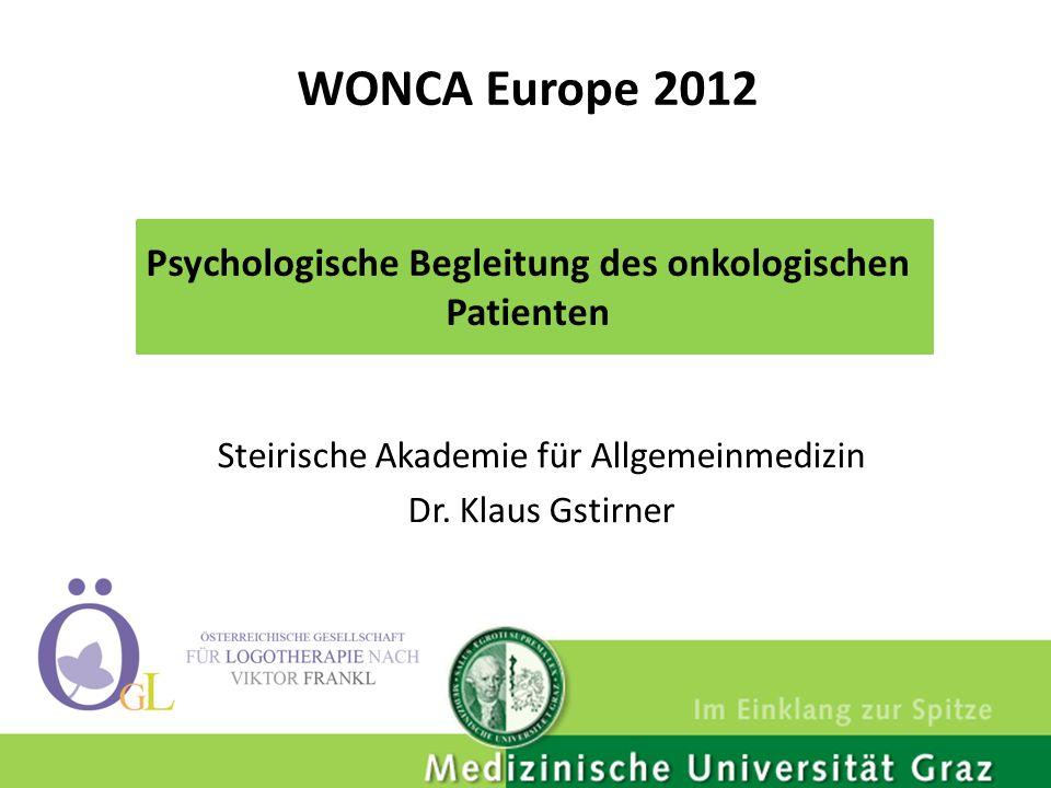 WONCA Europe 2012 Psychologische Begleitung des onkologischen Patienten Steirische Akademie für Allgemeinmedizin Dr. Klaus Gstirner