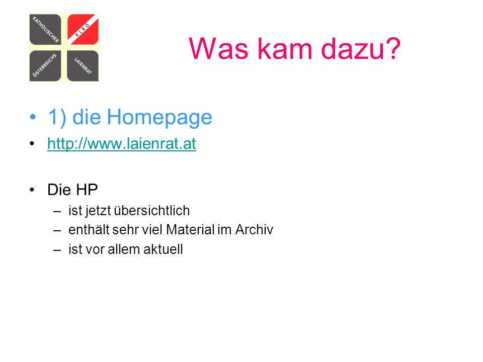 Was kam dazu? 1) die Homepage http://www.laienrat.at Die HP –ist jetzt übersichtlich –enthält sehr viel Material im Archiv –ist vor allem aktuell