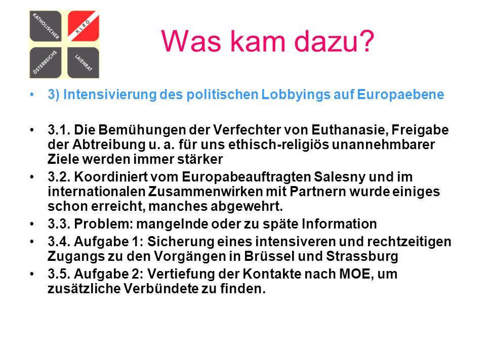 Was kam dazu? 3) Intensivierung des politischen Lobbyings auf Europaebene 3.1. Die Bemühungen der Verfechter von Euthanasie, Freigabe der Abtreibung u