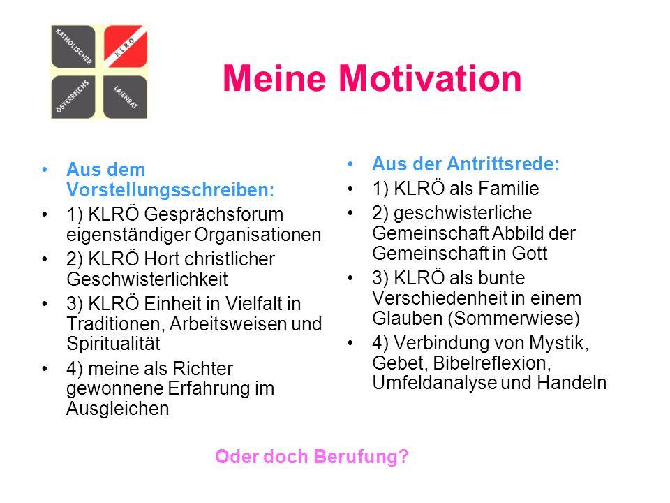 Meine Motivation Aus dem Vorstellungsschreiben: 1) KLRÖ Gesprächsforum eigenständiger Organisationen 2) KLRÖ Hort christlicher Geschwisterlichkeit 3)
