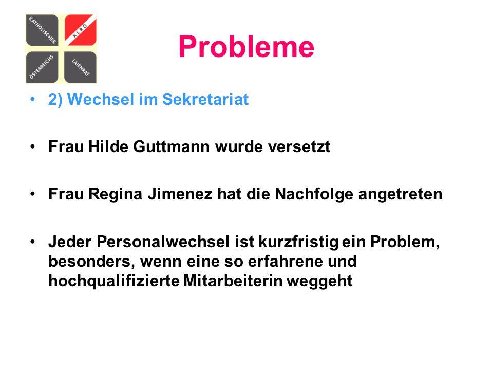Probleme 2) Wechsel im Sekretariat Frau Hilde Guttmann wurde versetzt Frau Regina Jimenez hat die Nachfolge angetreten Jeder Personalwechsel ist kurzf