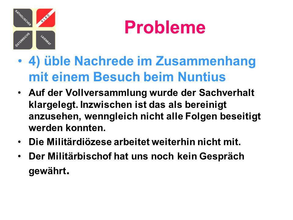 Probleme 4) üble Nachrede im Zusammenhang mit einem Besuch beim Nuntius Auf der Vollversammlung wurde der Sachverhalt klargelegt. Inzwischen ist das a