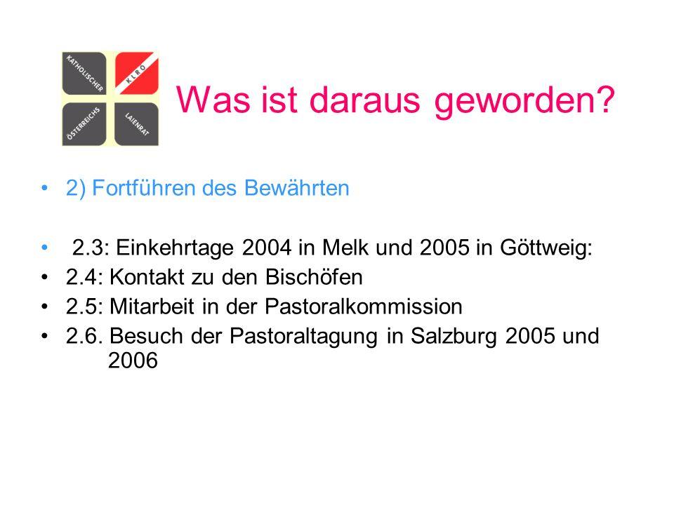 Was ist daraus geworden? 2) Fortführen des Bewährten 2.3: Einkehrtage 2004 in Melk und 2005 in Göttweig: 2.4: Kontakt zu den Bischöfen 2.5: Mitarbeit