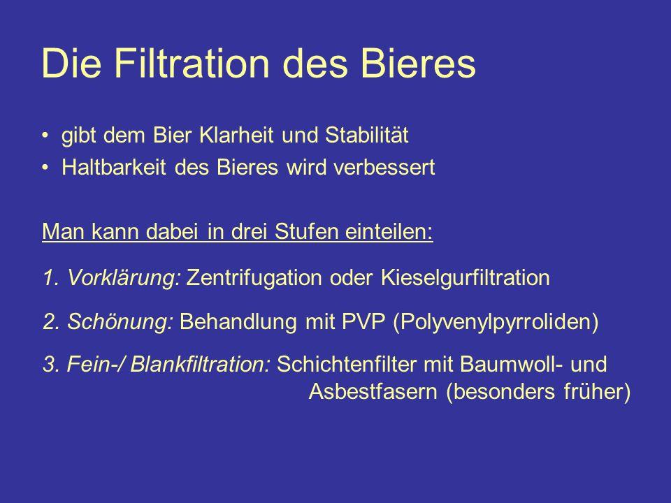 Die Filtration des Bieres gibt dem Bier Klarheit und Stabilität Haltbarkeit des Bieres wird verbessert Man kann dabei in drei Stufen einteilen: 1.