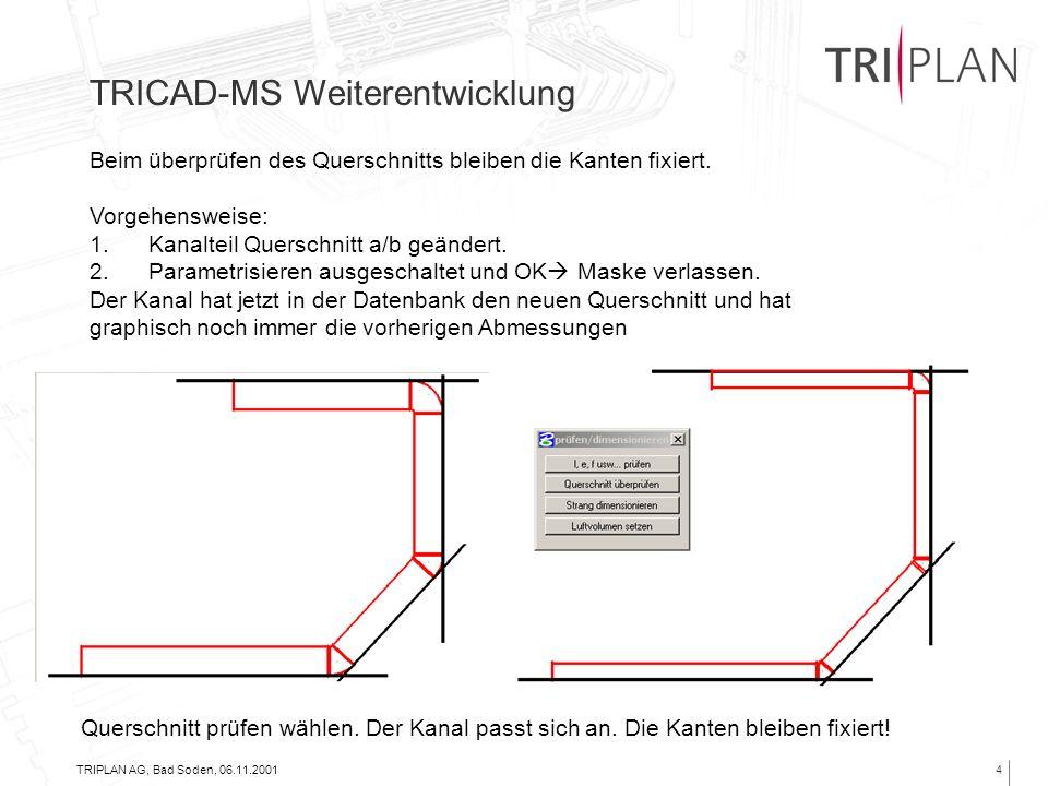 TRIPLAN AG, Bad Soden, 06.11.20015 Assoziative Vermassung/Beschriftung/Positionierung in allen 2D und 3D Modulen TRICAD-MS Weiterentwicklung Vorgehensweise: Über Infoknopf werden beim 1.