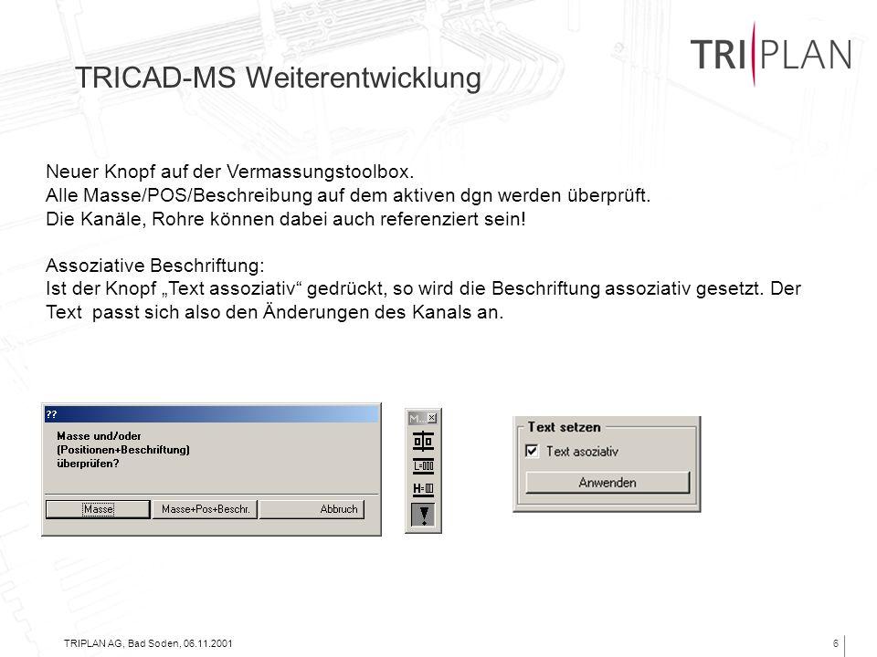 TRIPLAN AG, Bad Soden, 06.11.20016 TRICAD-MS Weiterentwicklung Neuer Knopf auf der Vermassungstoolbox. Alle Masse/POS/Beschreibung auf dem aktiven dgn