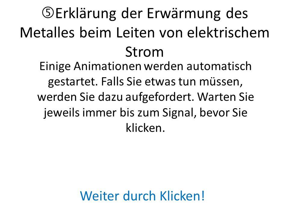 Erklärung der Erwärmung des Metalles beim Leiten von elektrischem Strom Einige Animationen werden automatisch gestartet.