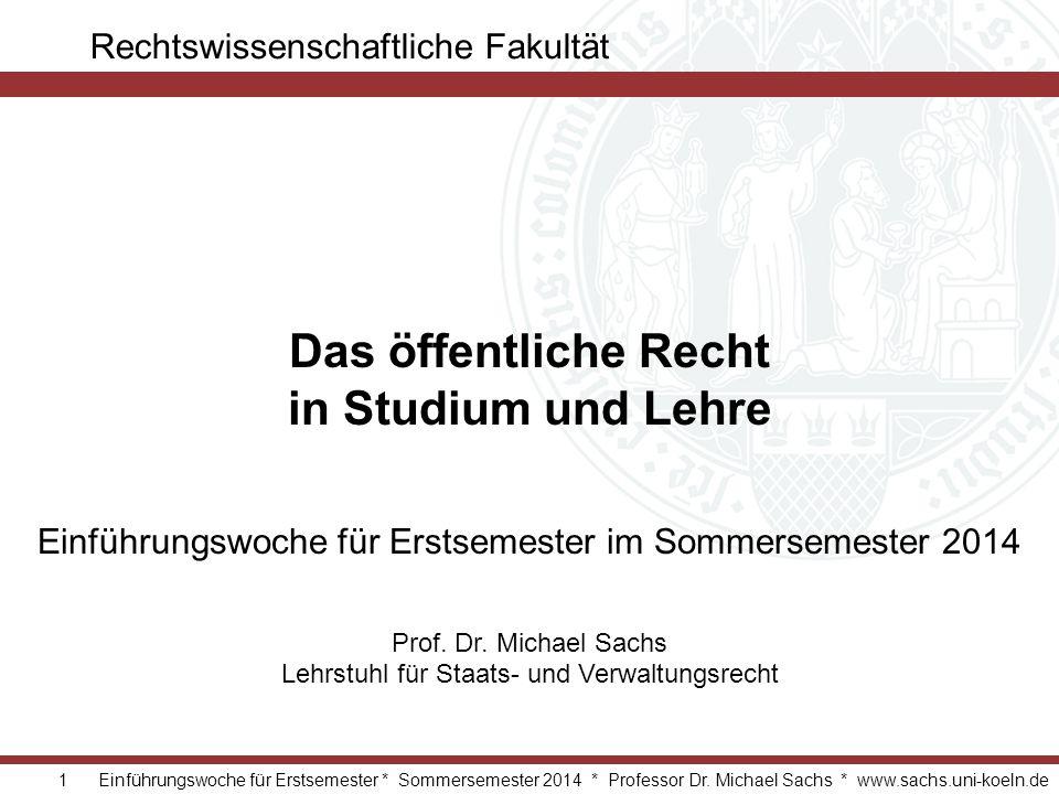1 Einführungswoche für Erstsemester * Sommersemester 2014 * Professor Dr. Michael Sachs * www.sachs.uni-koeln.de Rechtswissenschaftliche Fakultät Das