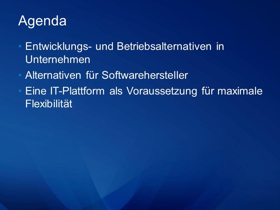 Agenda Entwicklungs- und Betriebsalternativen in Unternehmen Alternativen für Softwarehersteller Eine IT-Plattform als Voraussetzung für maximale Flexibilität