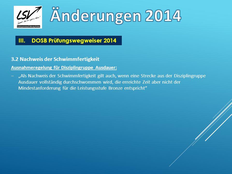 III.DOSB Prüfungswegweiser 2014 3.2 Nachweis der Schwimmfertigkeit Ausnahmeregelung für Disziplingruppe Ausdauer: Als Nachweis der Schwimmfertigkeit g