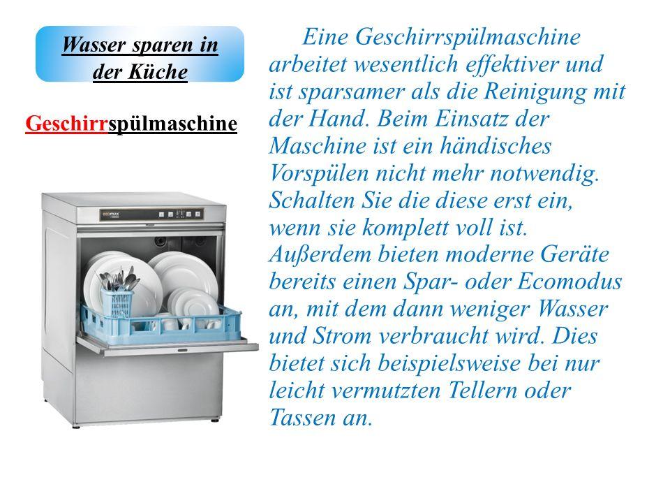 Eine Geschirrspülmaschine arbeitet wesentlich effektiver und ist sparsamer als die Reinigung mit der Hand. Beim Einsatz der Maschine ist ein händische