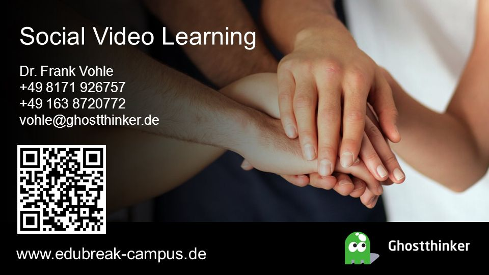 www.edubreak-campus.de Social Video Learning Dr. Frank Vohle +49 8171 926757 +49 163 8720772 vohle@ghostthinker.de