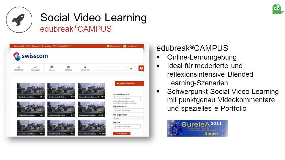 edubreak ® CAMPUS Online-Lernumgebung Ideal für moderierte und reflexionsintensive Blended Learning-Szenarien Schwerpunkt Social Video Learning mit pu