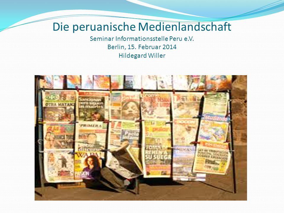 Die peruanische Medienlandschaft Seminar Informationsstelle Peru e.V. Berlin, 15. Februar 2014 Hildegard Willer