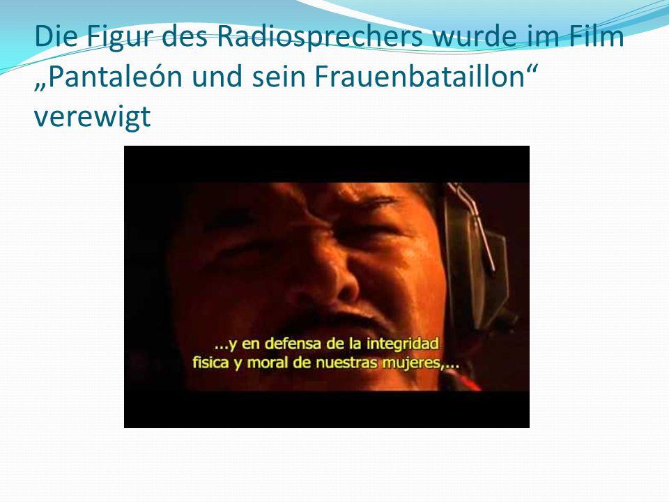 Die Figur des Radiosprechers wurde im Film Pantaleón und sein Frauenbataillon verewigt